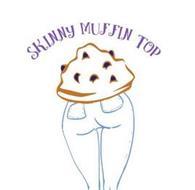 SKINNY MUFFIN TOP