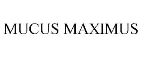 MUCUS MAXIMUS