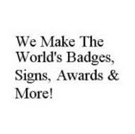 WE MAKE THE WORLD'S BADGES, SIGNS, AWARDS & MORE!
