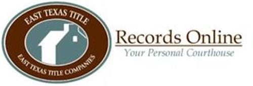 RECORDSONLINE YOUR PERSONAL COURTHOUSE EAST TEXAS TITLE COMPANIES