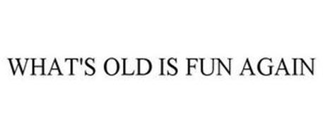 WHAT'S OLD IS FUN AGAIN