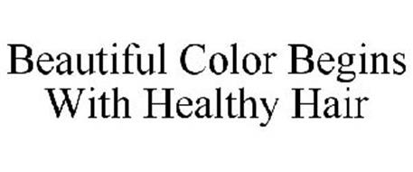 BEAUTIFUL COLOR BEGINS WITH HEALTHY HAIR
