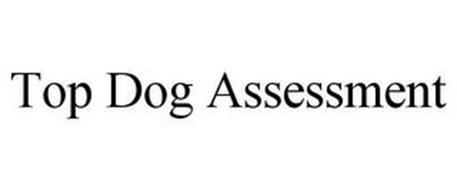 TOP DOG ASSESSMENT