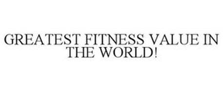 GREATEST FITNESS VALUE IN THE WORLD