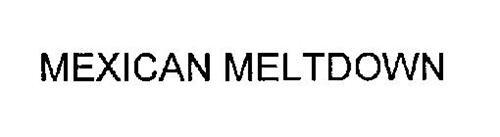 MEXICAN MELTDOWN