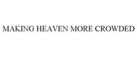 MAKING HEAVEN MORE CROWDED