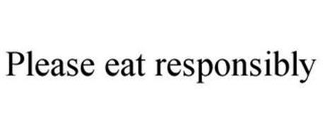 PLEASE EAT RESPONSIBLY