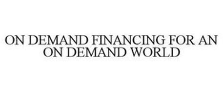 ON DEMAND FINANCING FOR AN ON DEMAND WORLD