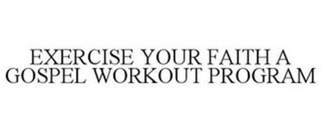 EXERCISE YOUR FAITH A GOSPEL WORKOUT PROGRAM