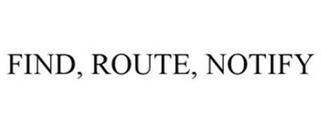 FIND, ROUTE, NOTIFY