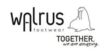 WALRUS FOOTWEAR TOGETHER, WE ARE AMAZING.