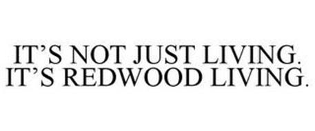 IT'S NOT JUST LIVING. IT'S REDWOOD LIVING.