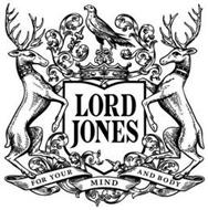 LORD JONES FOR YOUR MIND AND BODY