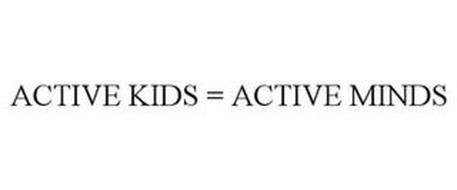 ACTIVE KIDS = ACTIVE MINDS