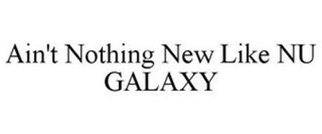 AIN'T NOTHING NEW LIKE NU GALAXY