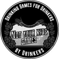 DRINKING GAMES FOR DRINKERS EST. 2018 NOT YOUR KIDS GAMES BY DRINKERS