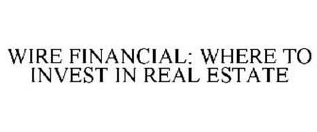 WIRE FINANCIAL: WHERE TO INVEST IN REAL ESTATE