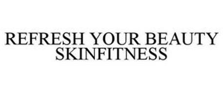 REFRESH YOUR BEAUTY SKINFITNESS