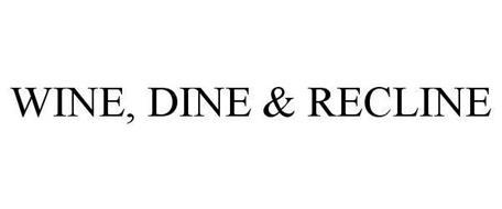 WINE, DINE & RECLINE