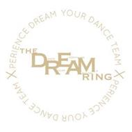 XPERIENCE DREAM YOUR DANCE XPERIENCE YOUR DANCE TEAM THE DREAM RING DANCE RULES EVERYTHING AROUND ME