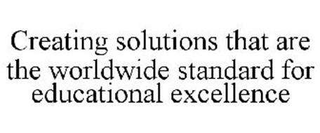 CREATING SOLUTIONS THAT ARE THE WORLDWIDE STANDARD FOR EDUCATIONAL EXCELLENCE