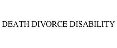 DEATH DIVORCE DISABILITY
