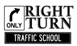RIGHT TURN ONLY TRAFFIC SCHOOL
