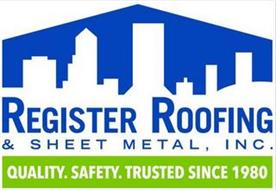 REGISTER ROOFING & SHEET METAL, INC. QUALITY. SAFETY. TRUSTED SINCE 1980