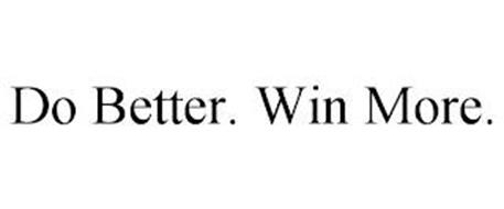 DO BETTER. WIN MORE.