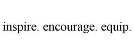 INSPIRE. ENCOURAGE. EQUIP.