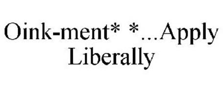 OINK-MENT* *...APPLY LIBERALLY