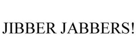 JIBBER JABBERS!