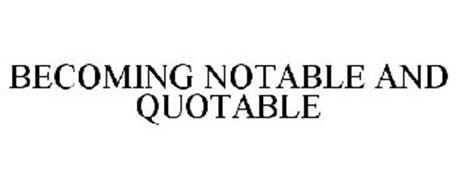 BECOMING NOTABLE AND QUOTABLE