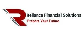 R RELIANCE FINANCIAL SOLUTIONS PREPARE YOUR FUTURE