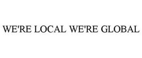 WE'RE LOCAL WE'RE GLOBAL