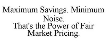 MAXIMUM SAVINGS. MINIMUM NOISE. THAT'S THE POWER OF FAIR MARKET PRICING.
