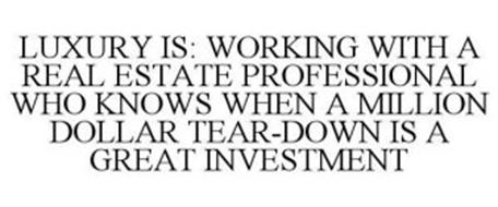 LUXURY IS: WORKING WITH A REAL ESTATE PROFESSIONAL WHO KNOWS WHEN A MILLION DOLLAR TEAR-DOWN IS A GREAT INVESTMENT