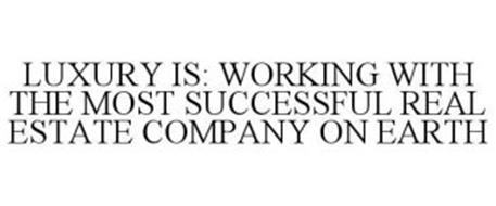 LUXURY IS: WORKING WITH THE MOST SUCCESSFUL REAL ESTATE COMPANY ON EARTH