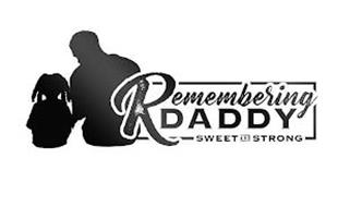 REMEMBERING DADDY SWEET AND STRONG