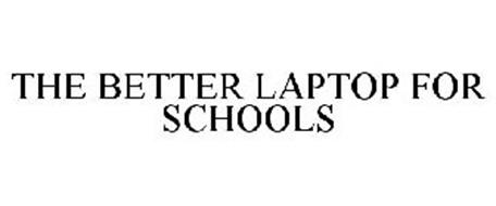 THE BETTER LAPTOP FOR SCHOOLS