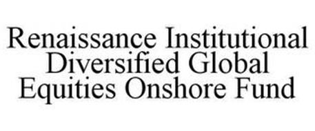 RENAISSANCE INSTITUTIONAL DIVERSIFIED GLOBAL EQUITIES ONSHORE FUND