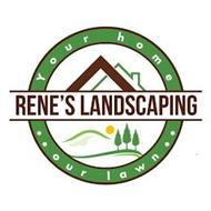RENE'S LANDSCAPING YOUR HOME OUR LAWN