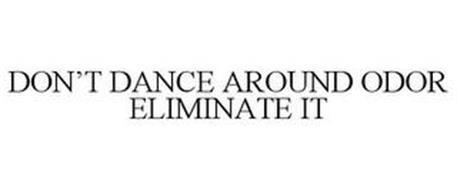 DON'T DANCE AROUND ODOR ELIMINATE IT