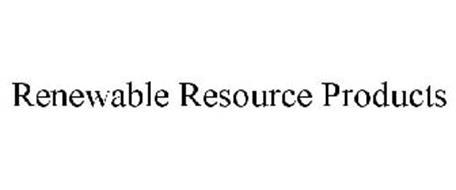 RENEWABLE RESOURCE PRODUCTS