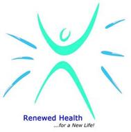 RENEWED HEALTH FOR A NEW LIFE!