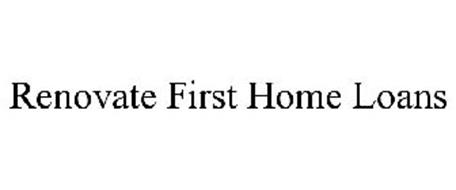 RENOVATE FIRST HOME LOANS