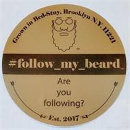 GROWN IN BED-STUY, BROOKLYN N.Y. 11221 #FOLLOW_MY_BEARD ARE YOU FOLLOWING? EST. 2017