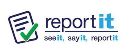 REPORT IT SEE IT, SAY IT, REPORT IT