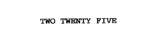 TWO TWENTY FIVE