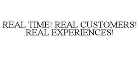 REAL TIME! REAL CUSTOMERS! REAL EXPERIENCES!